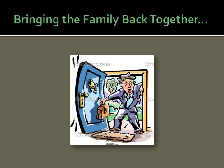 Bringing the Family Back Together…