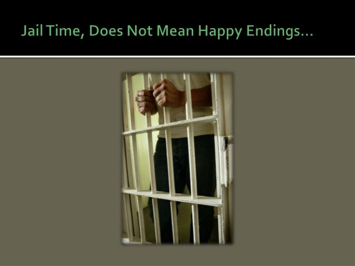 Jail Time, Does Not Mean Happy Endings…
