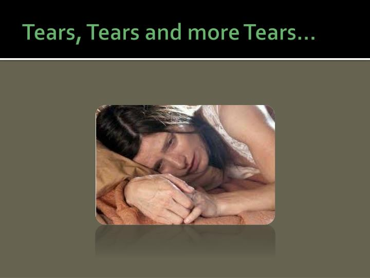 Tears, Tears and more Tears…