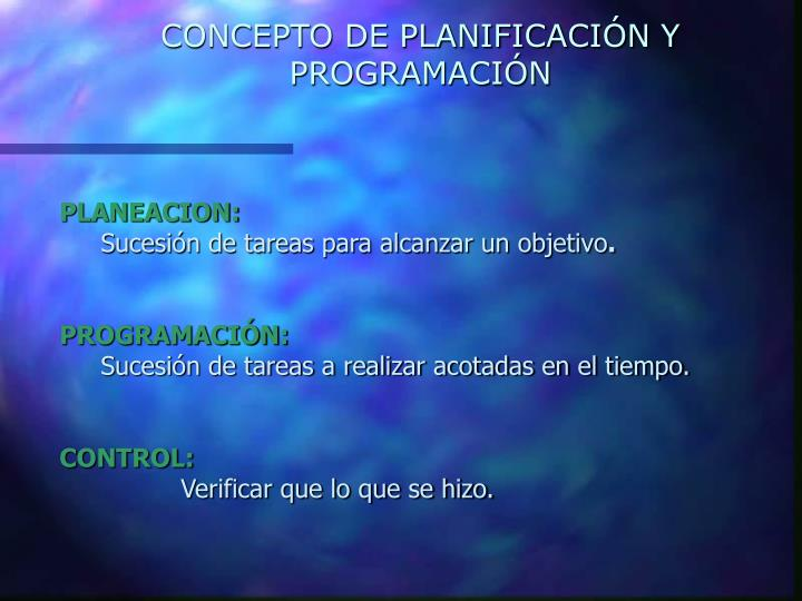 CONCEPTO DE PLANIFICACIÓN Y PROGRAMACIÓN