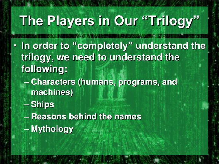 The players in our trilogy