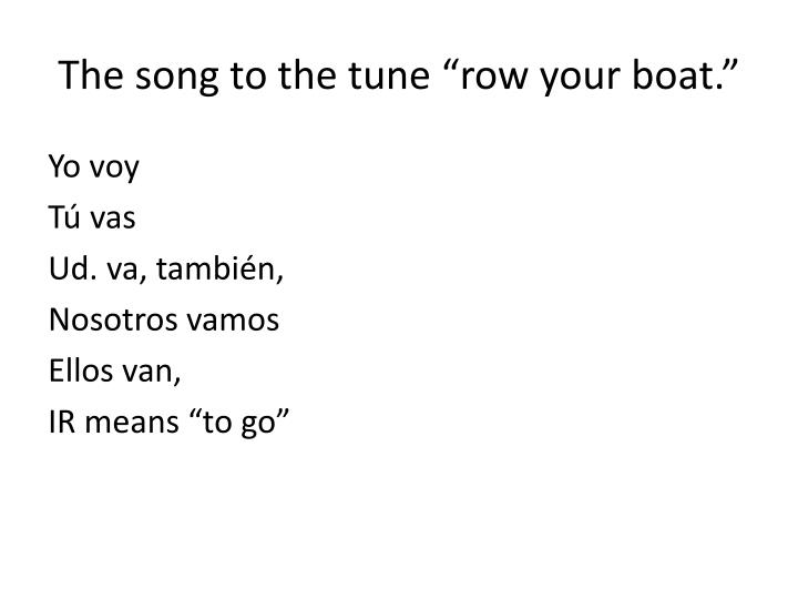 "The song to the tune ""row your boat."""