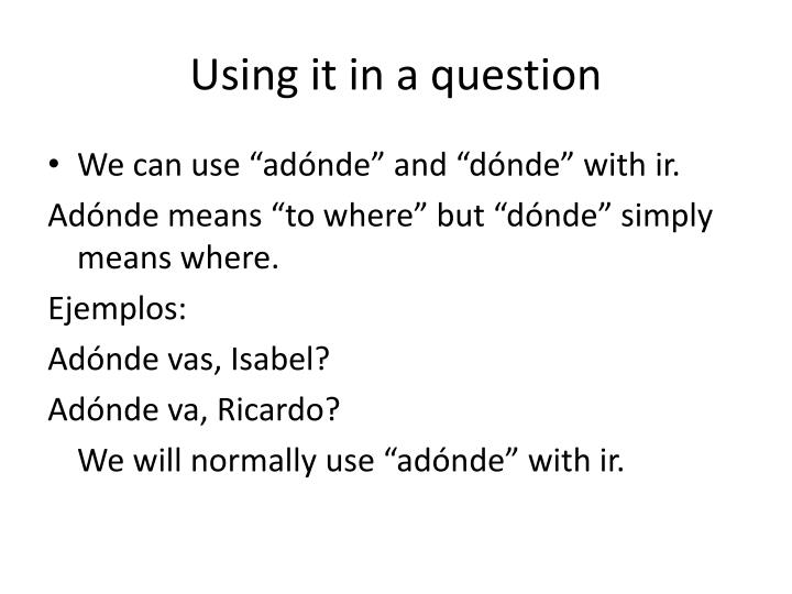 Using it in a question