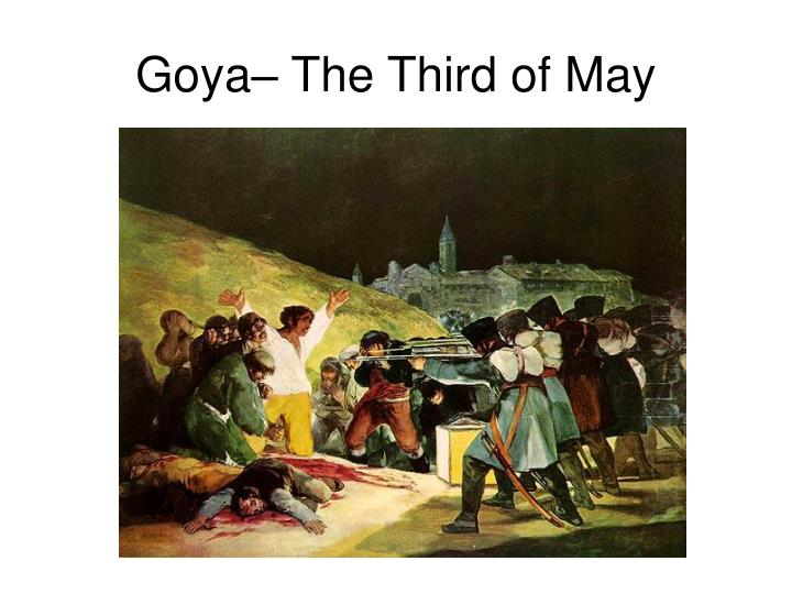 goya the third of may essay This led to his two paintings the second of may 1808 and the third of may 1808 these paintings related documents: project 7 francisco de goya essay.