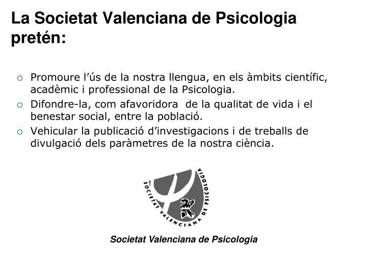 La Societat Valenciana de Psicologia  pretén: