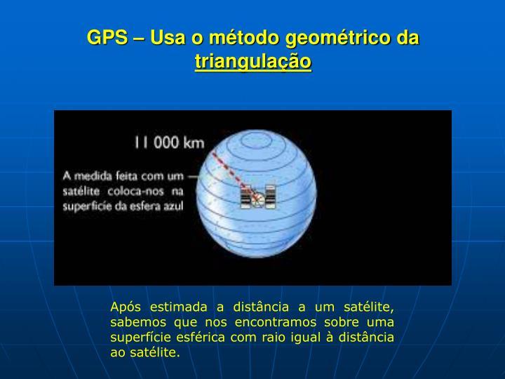 GPS – Usa o método geométrico da