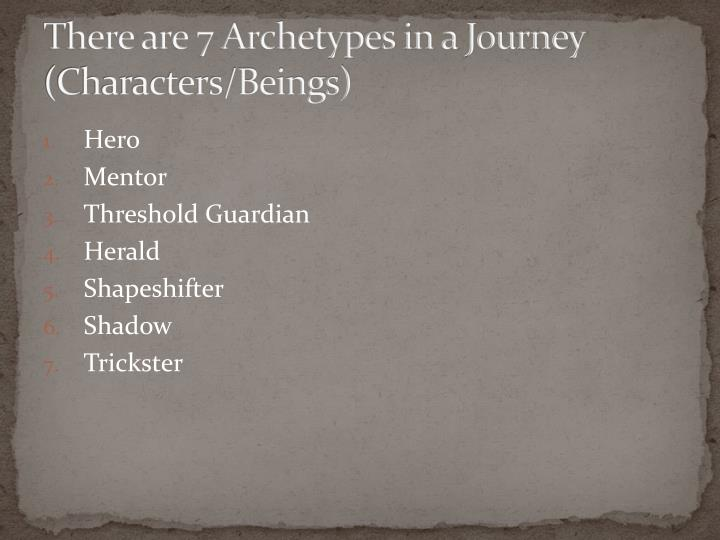 There are 7 Archetypes in a Journey (Characters/Beings)