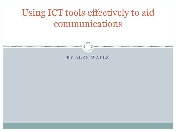Using ICT tools effectively to aid communications