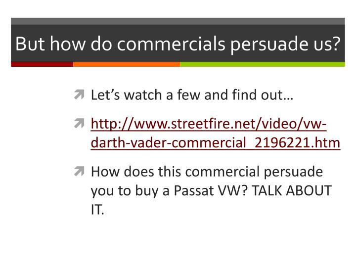 But how do commercials persuade us?