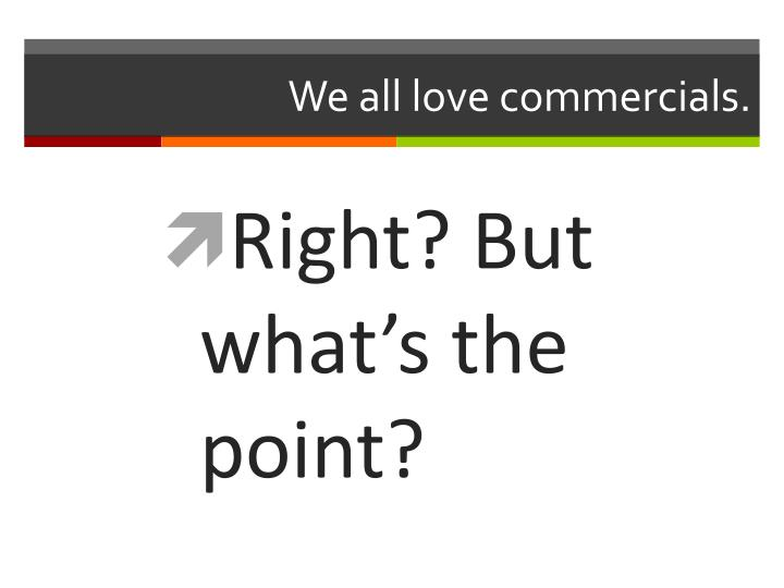 We all love commercials.