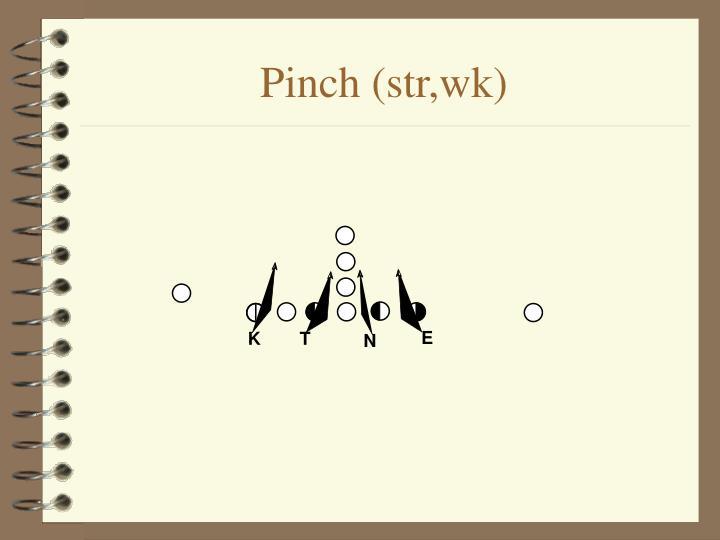 Pinch (str,wk)