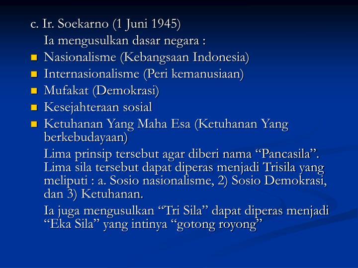 c. Ir. Soekarno (1 Juni 1945)