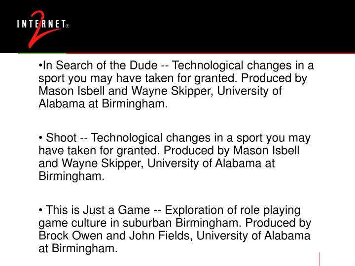 In Search of the Dude -- Technological changes in a sport you may have taken for granted. Produced by Mason Isbell and Wayne Skipper, University of Alabama at Birmingham.