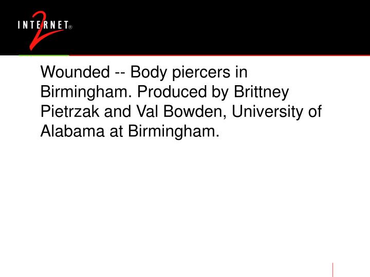 Wounded -- Body piercers in Birmingham. Produced by Brittney Pietrzak and Val Bowden, University of Alabama at Birmingham.