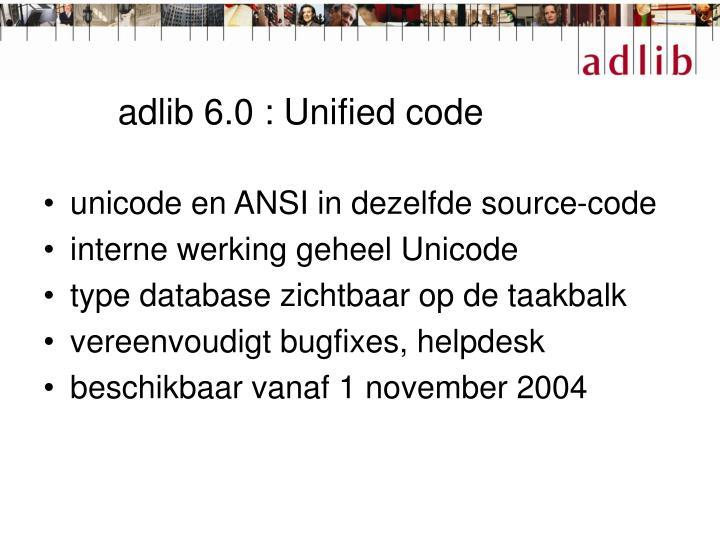 adlib 6.0 : Unified code