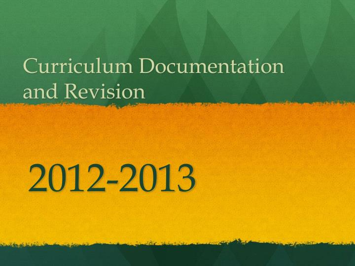Curriculum documentation and revision 2012 2013