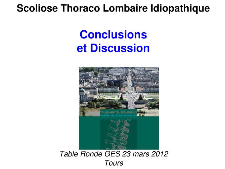 Scoliose thoraco lombaire idiopathique conclusions et discussion table ronde ges 23 mars 2012 tours