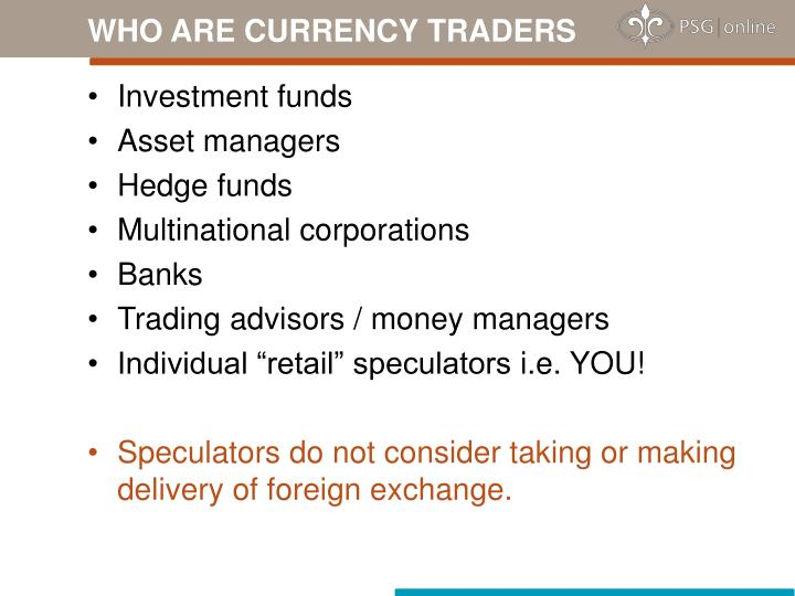 WHO ARE CURRENCY TRADERS