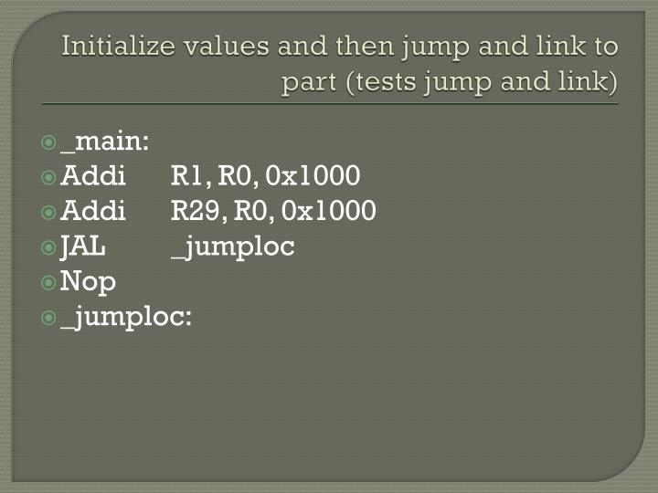 Initialize values and then jump and link to part (tests jump and link)