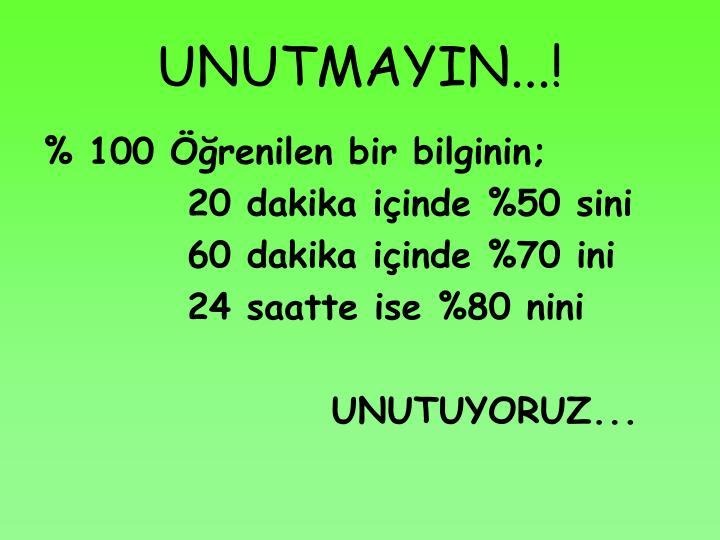 UNUTMAYIN...!