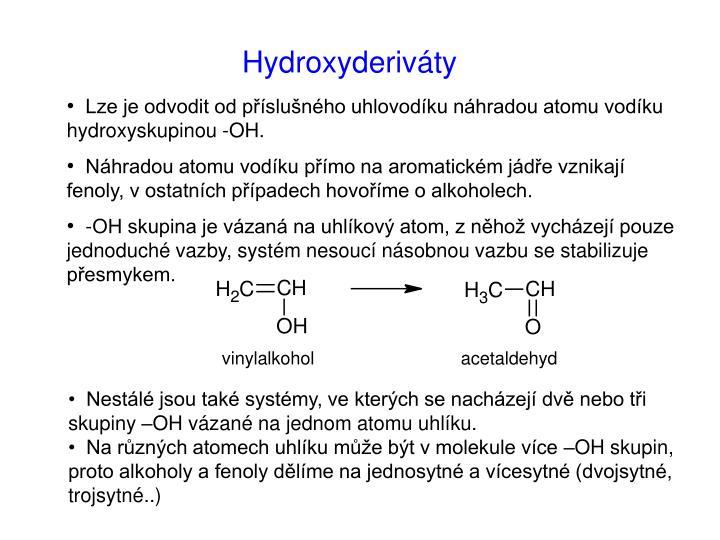 Lze je odvodit od příslušného uhlovodíku náhradou atomu vodíku hydroxyskupinou -OH.