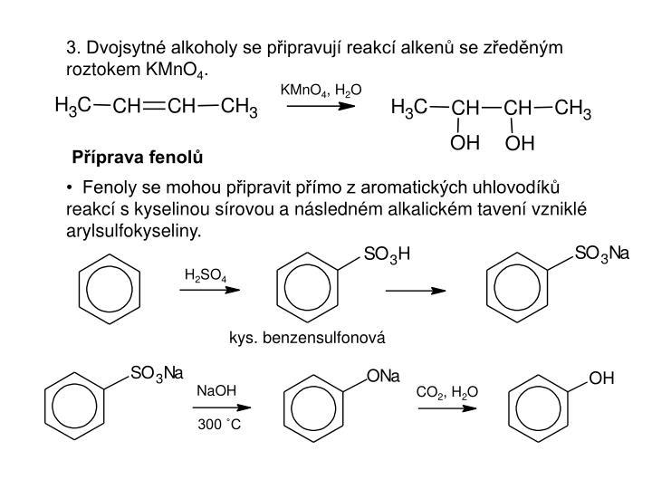 3. Dvojsytné alkoholy se připravují reakcí alkenů se zředěným roztokem KMnO