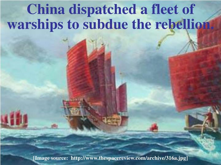 China dispatched a fleet of warships to subdue the rebellion.