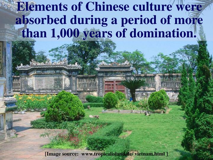Elements of chinese culture were absorbed during a period of more than 1 000 years of domination