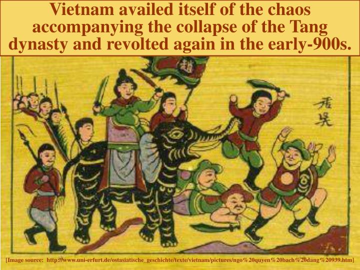 Vietnam availed itself of the chaos accompanying the collapse of the Tang dynasty and revolted again in the early-900s.