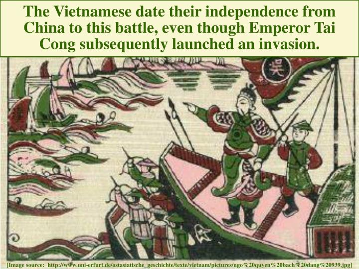 The Vietnamese date their independence from China to this battle, even though Emperor Tai Cong subsequently launched an invasion.