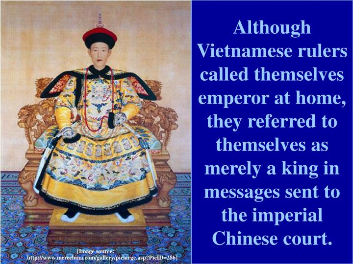 Although Vietnamese rulers called themselves emperor at home, they referred to themselves as merely a king in messages sent to the imperial Chinese court.