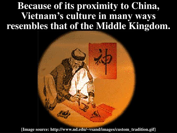 Because of its proximity to China, Vietnam's culture in many ways resembles that of the Middle Kin...