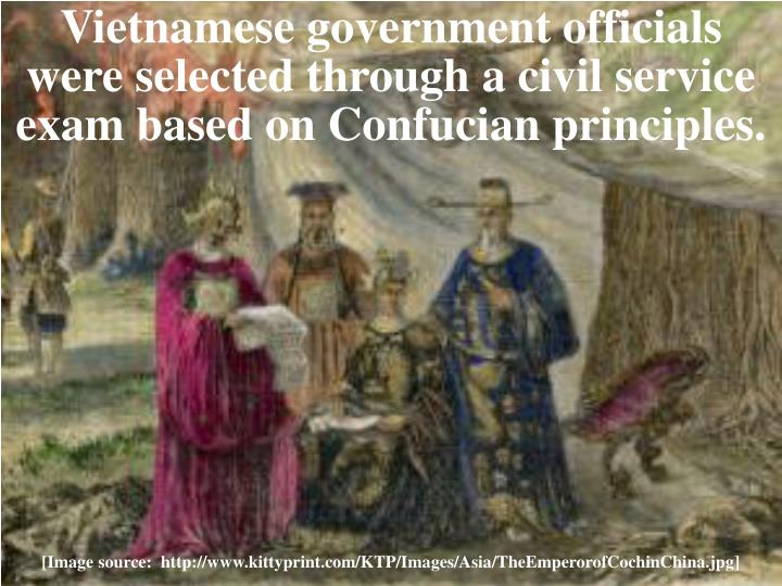 Vietnamese government officials were selected through a civil service exam based on Confucian principles.