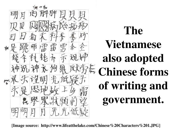 The Vietnamese also adopted Chinese forms of writing and government.