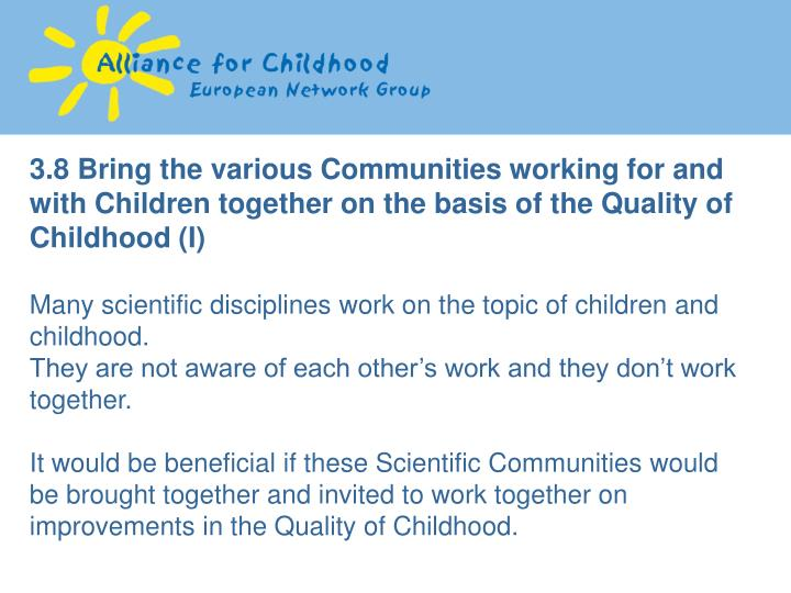 3.8 Bring the various Communities working for and with Children together on the basis of the Quality of Childhood (I)
