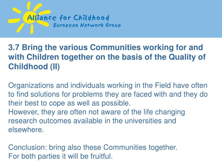 3.7 Bring the various Communities working for and with Children together on the basis of the Quality of Childhood (II)