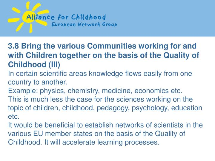 3.8 Bring the various Communities working for and with Children together on the basis of the Quality of Childhood (III)