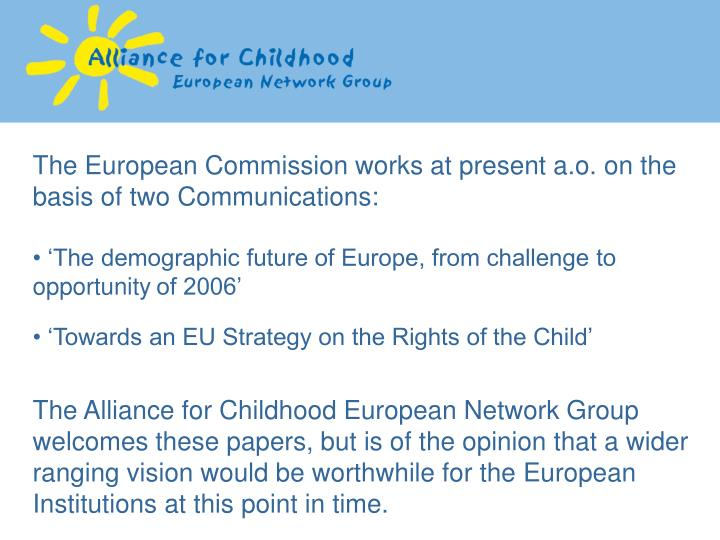 The European Commission works at present a.o. on the basis of two Communications: