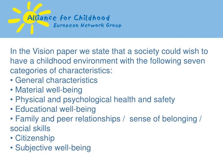 In the Vision paper we state that a society could wish to have a childhood environment with the following seven categories of characteristics: