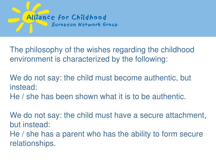 The philosophy of the wishes regarding the childhood environment is characterized by the following: