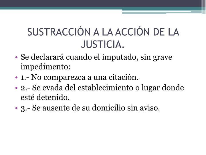 SUSTRACCIÓN A LA ACCIÓN DE LA JUSTICIA.