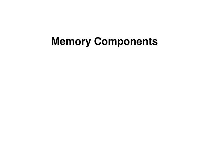 Memory Components