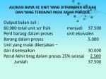 alokasi biaya ke unit yang ditransfer keluar dan yang terdapat pada akhir periode2