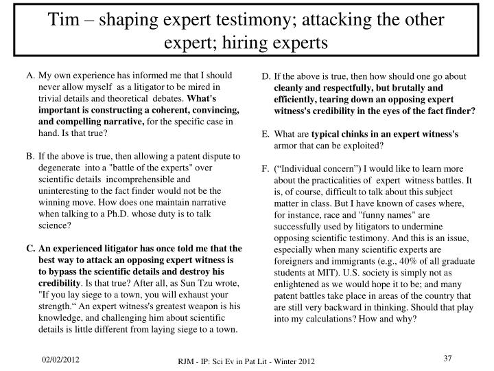 Tim – shaping expert testimony; attacking the other expert; hiring experts