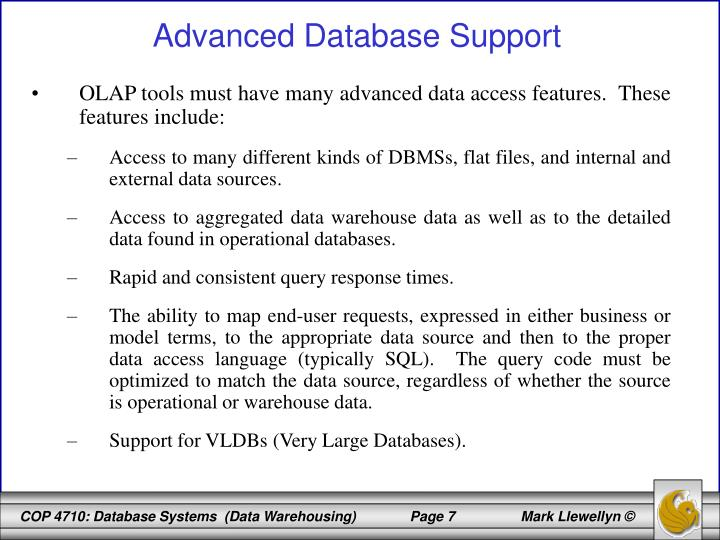 OLAP tools must have many advanced data access features.  These features include: