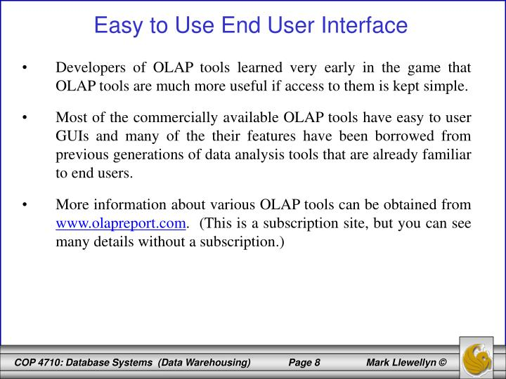 Developers of OLAP tools learned very early in the game that OLAP tools are much more useful if access to them is kept simple.