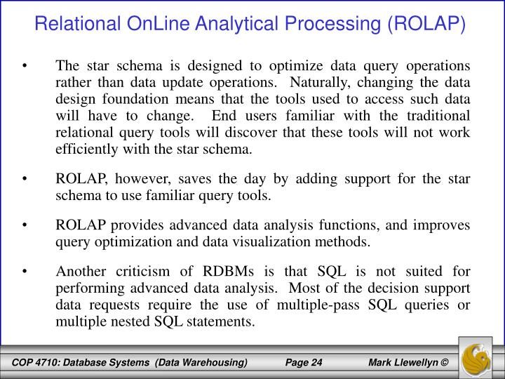 The star schema is designed to optimize data query operations rather than data update operations.  Naturally, changing the data design foundation means that the tools used to access such data will have to change.  End users familiar with the traditional relational query tools will discover that these tools will not work efficiently with the star schema.