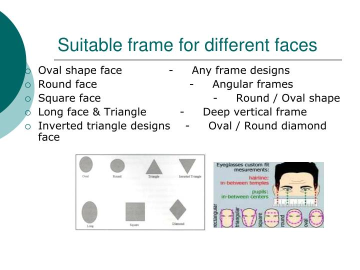 Oval shape face 		-     Any frame designs
