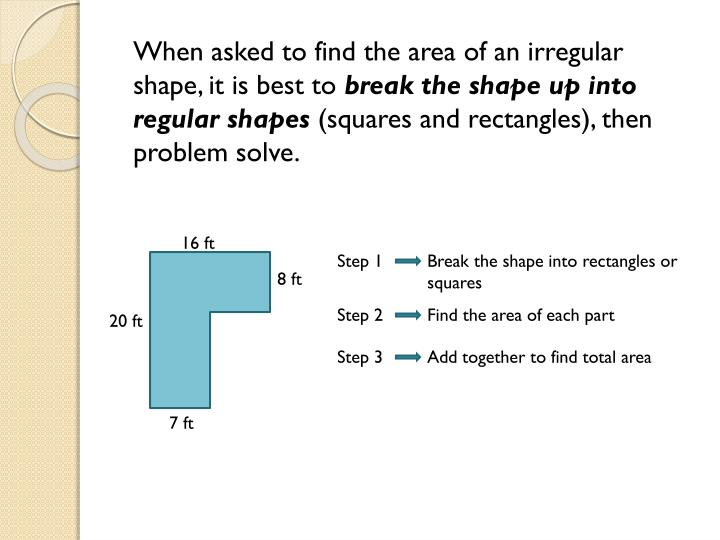 When asked to find the area of an irregular shape, it is best to