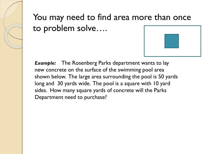 You may need to find area more than once to problem solve….